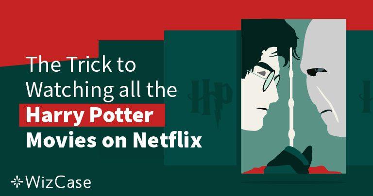 รับชม Harry Potter บน Netflix ในปี 2021 จากทุกที่ทั่วโลก (เคล็ดลับ: ทำสิ่งนี้ก่อน)