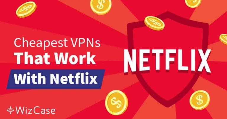 VPN ราคาถูกที่สุดที่ดีที่สุดสำหรับการหลีกเลี่ยงการปิดกั้นเนื้อหา Netflix  – รับประกัน