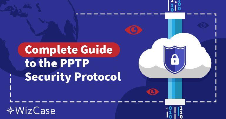 อธิบายเรื่องโปรโตคอลความปลอดภัยของ VPN: ทำความเข้าใจกับ PPTP Wizcase
