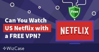 คุณสามารถใช้ VPN ฟรีดู Netflix ของอเมริกาได้จากที่ไหนก็ได้หรือไม่? Wizcase
