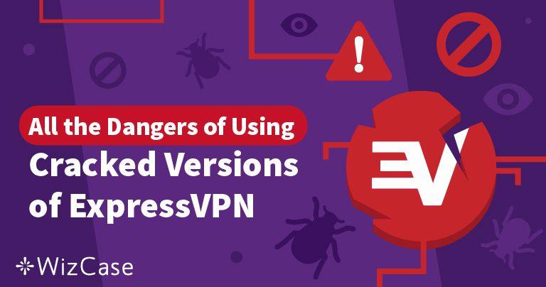 ExpressVPN Crack: อันตรายจากการดาวน์โหลด VPN แบบผิดกฎหมาย