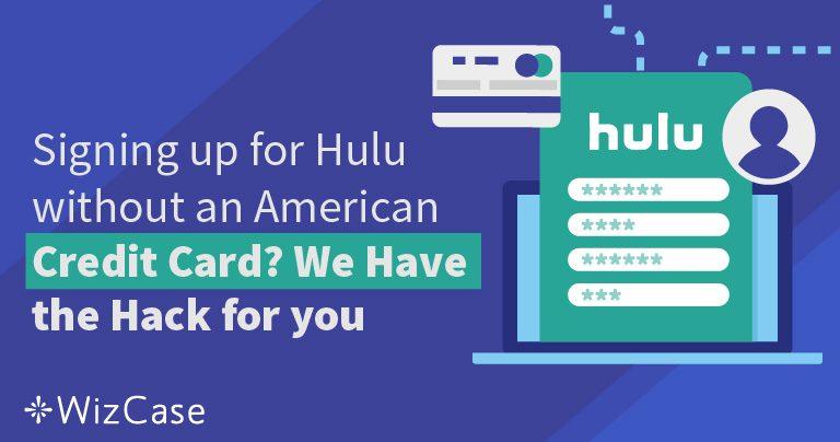 วิธีการสมัครใช้งาน Hulu โดยไม่มีบัตรเครดิตของอเมริกา Wizcase