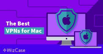 4 VPN ที่ดีที่สุดสำหรับ Mac และ 2 ที่ควรหลีกเลี่ยง (อัพเดตพฤษภาคม 2019) Wizcase