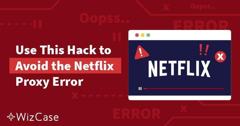 Netflix ใช้งานไม่ได้ใช่ไหม? วิธีแก้ไขข้อผิดพลาดพร็อกซีของ Netflix