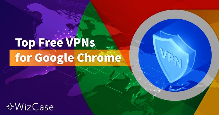 6 VPN ฟรียอดนิยมสำหรับ Google Chrome