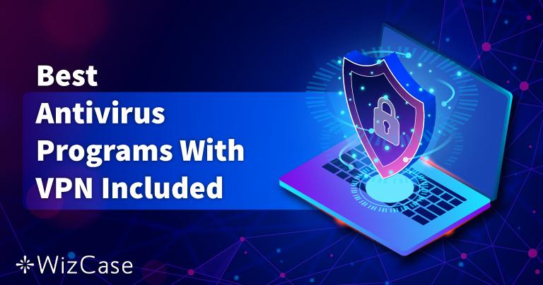 5 แอนตี้ไวรัสที่ดีที่สุดที่มาพร้อมกับ VPN ภายในตัวในปี 2021