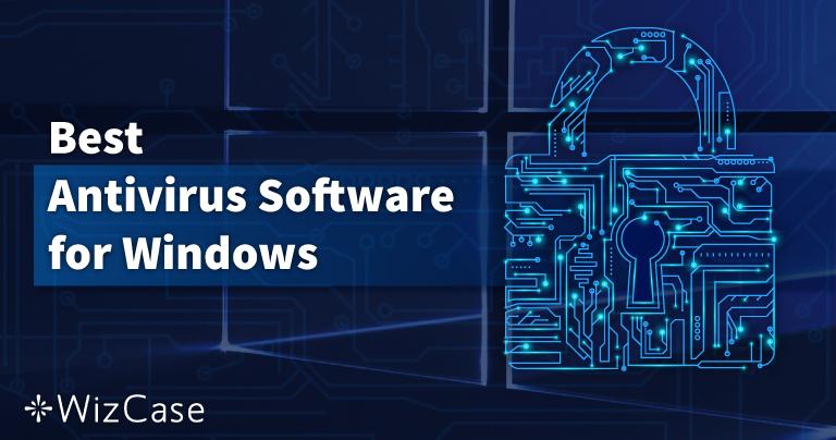 10 แอนตี้ไวรัสที่ดีที่สุดสำหรับ Windows PC – กรกฎาคม 2021
