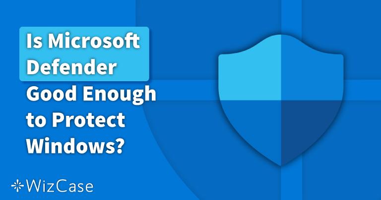 Windows Defender ดีพอไหมในปี 2021? ค้นพบคำตอบได้ที่นี่